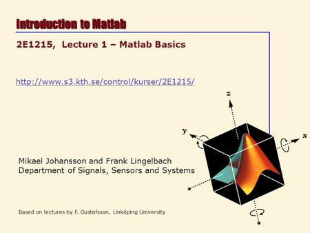 Mikael Johansson and Frank Lingelbach Department of Signals, Sensors and Systems Based on lectures by F. Gustafsson,