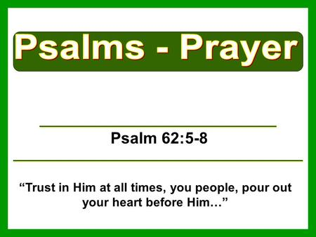 "Psalm 62:5-8 ""Trust in Him at all times, you people, pour out your heart before Him…"""