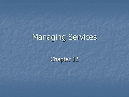 Managing Services Chapter 12. Services Intangible items for which consumers exchange something of value Intangible items for which consumers exchange.