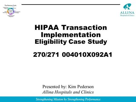 "- Revenue CycleRevenue Cycle Improvement ""From customer contact to cash in the bank"" HIPAA Transaction Implementation Eligibility Case Study 270/271 004010X092A1."