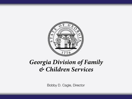 Vision Safe Children. Strengthened Families. Stronger Communities Mission We commit to the safety of Georgia's children in the decisions we make and the.
