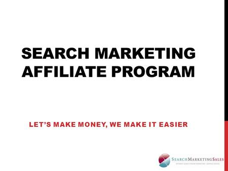 SEARCH MARKETING AFFILIATE PROGRAM LET'S MAKE MONEY, WE MAKE IT EASIER.