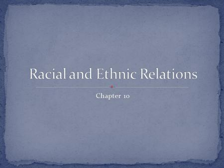 Chapter 10. Societies use a variety of characteristics to determine social standing (chapter 9) Race & Ethnicity: 2 most prominent ascribed statuses used.