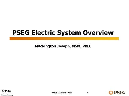 PSE&G Confidential1 PSEG Electric System Overview Mackington Joseph, MSM, PhD.