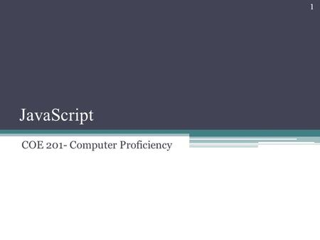 JavaScript 1 COE 201- Computer Proficiency. Introduction JavaScript scripting language ▫Originally created by Netscape ▫Facilitates disciplined approach.