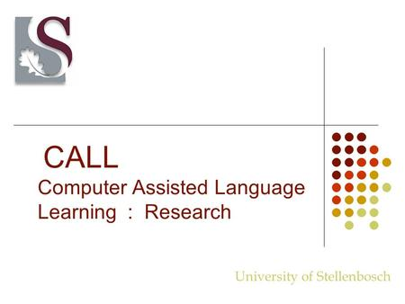 CALL Computer Assisted Language Learning : Research University of Stellenbosch.