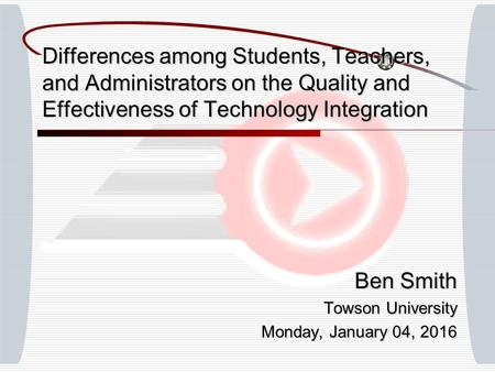 Differences among Students, Teachers, and Administrators on the Quality and Effectiveness of Technology Integration Ben Smith Towson University Monday,