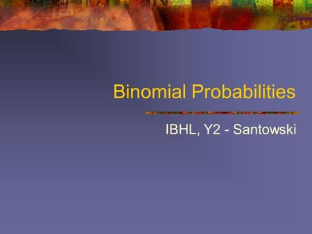 Binomial Probabilities IBHL, Y2 - Santowski. (A) Coin Tossing Example Take 2 coins and toss each Make a list to predict the possible outcomes Determine.