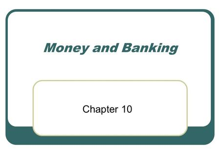 Money and Banking Chapter 10. Three Uses of Money Medium of Exchange – anything used to determine value during the exchange of goods and services. Unit.