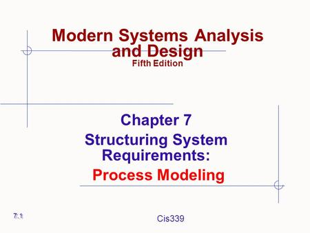 Cis339 Modern Systems Analysis and Design Fifth Edition Chapter 7 Structuring System Requirements: Process Modeling 7.1.