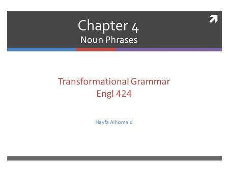  Chapter 4 Noun Phrases Transformational Grammar Engl 424 Hayfa Alhomaid.