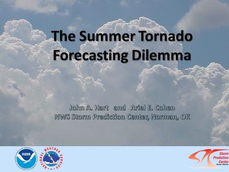 Summer Tornadoes – NWA 2015 Statistical Severe Convective Risk Assessment Model (SSCRAM) (Hart & Cohen, 2015) SPC Mesoanalysis Data Every hour from 2006-2014.