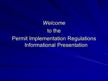 Welcome to the Permit Implementation Regulations Informational Presentation.