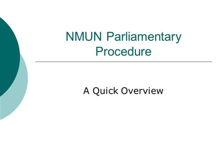 NMUN Parliamentary Procedure A Quick Overview. Outline  Why Rules?  Rules for Debate  Rules for Voting.