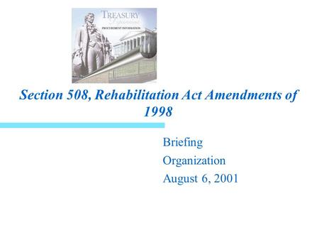 Section 508, Rehabilitation Act Amendments of 1998 Briefing Organization August 6, 2001 508 Wheel508 Wheelchair Person.