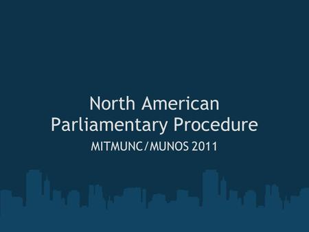 North American Parliamentary Procedure MITMUNC/MUNOS 2011.