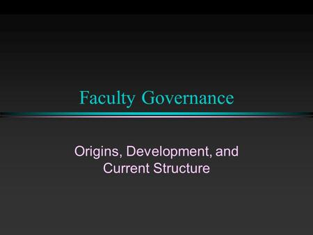 Faculty Governance Origins, Development, and Current Structure.