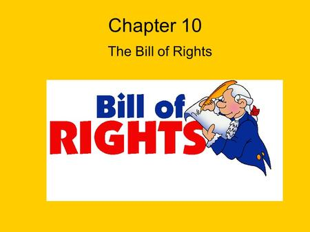 Chapter 10 The Bill of Rights. I. Introduction A.It was a miracle our founding fathers were even able to make the Constitution, but getting it adopted.