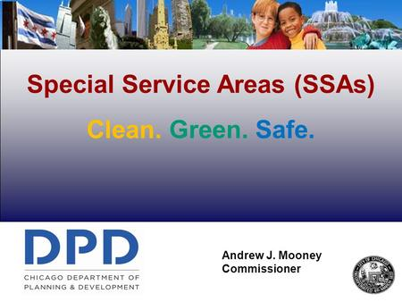 Special Service Areas (SSAs) Clean. Green. Safe. SSA #49 South Shore & Andrew J. Mooney Commissioner.