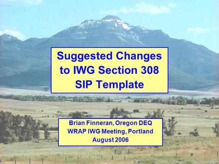 1 Brian Finneran, Oregon DEQ WRAP IWG Meeting, Portland August 2006 Suggested Changes to IWG Section 308 SIP Template.