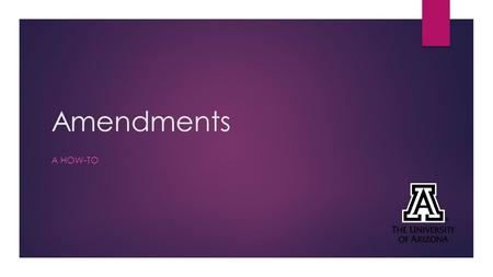 Amendments A HOW-TO. Objectives 1.What is an amendment? 2.What projects are required to submit an amendment? 3.How do I find the form? 4.How do I fill.