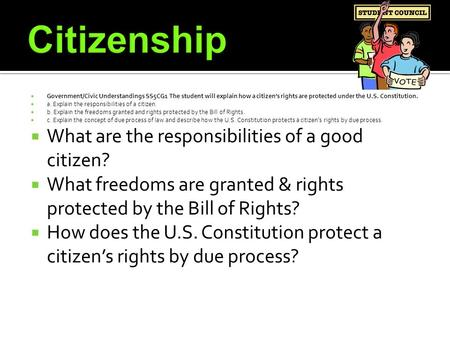  Government/Civic Understandings SS5CG1 The student will explain how a citizen's rights are protected under the U.S. Constitution.  a. Explain the responsibilities.