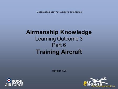 Airmanship Knowledge Learning Outcome 3 Part 6 Training Aircraft Revision 1.00 Uncontrolled copy not subject to amendment.