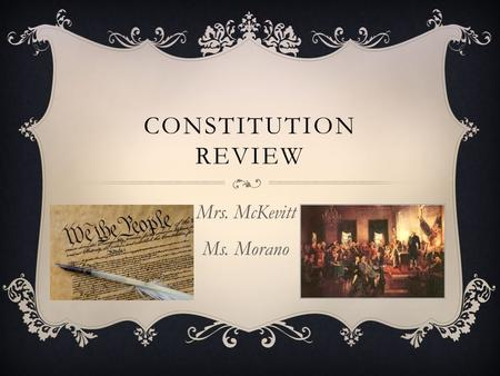 CONSTITUTION REVIEW Mrs. McKevitt Ms. Morano. THE CONSTITUTION  Has 7 articles  The preamble is the introduction and states the goals of the Constitution.