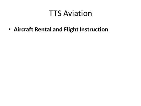 TTS Aviation Aircraft Rental and Flight Instruction.