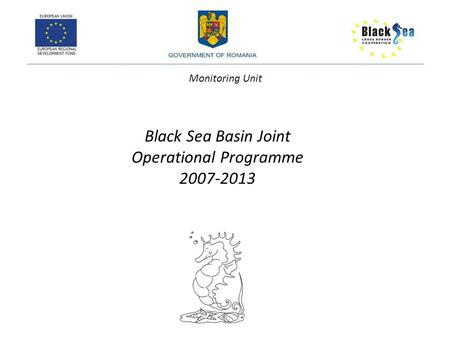 Black Sea Basin Joint Operational Programme 2007-2013 Monitoring Unit.
