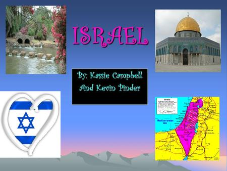 ISRAEL By: Kassie Campbell And Kevin Pinder. Creation of Israel Israel was created in 1948. It was made a country by the United Nations. One of the reasons.
