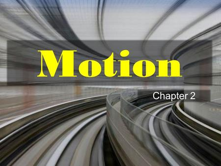 Motion Chapter 2. What is motion? Describing Motion.