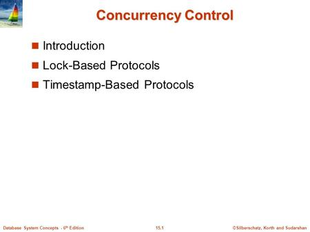 ©Silberschatz, Korth and Sudarshan15.1Database System Concepts - 6 th Edition Concurrency Control Concurrency Control Introduction Lock-Based Protocols.