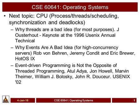 CSE 60641: Operating Systems Next topic: CPU (Process/threads/scheduling, synchronization and deadlocks) –Why threads are a bad idea (for most purposes).