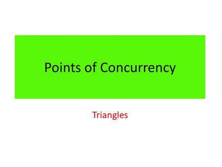 Points of Concurrency Triangles. Point of Concurrency- ________ or more lines (rays or segments) that intersect are called _____________. The point where.