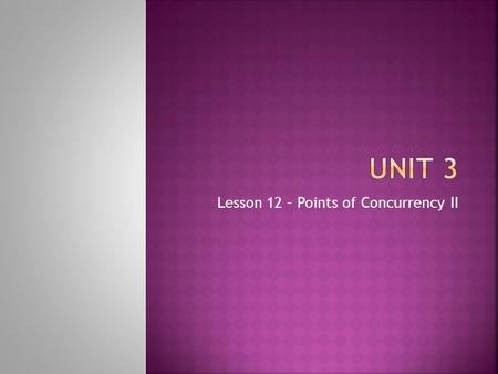 Lesson 12 – Points of Concurrency II. Page 53 The point of concurrency of the medians is known as the centroid which is the center of gravity.