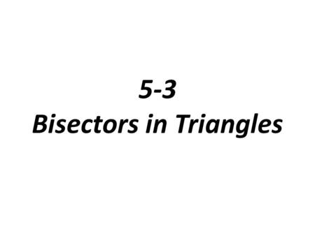 5-3 Bisectors in Triangles