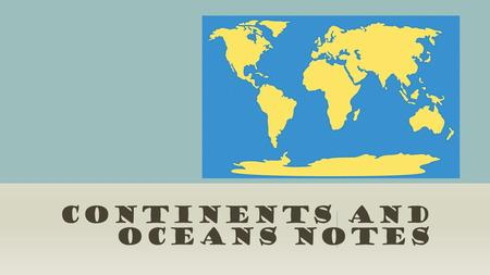 CONTINENTS AND OCEANS NOTES. CONTINENTS  There are seven continents and 4 Oceans on the earth.  A continent is a great landmass.  From largest to smallest.