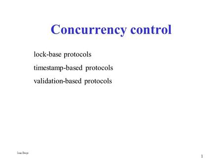 1 Concurrency control lock-base protocols timestamp-based protocols validation-based protocols Ioan Despi.
