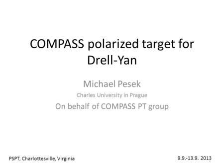 COMPASS polarized target for Drell-Yan Michael Pesek Charles University in Prague On behalf of COMPASS PT group PSPT, Charlottesville, Virginia 9.9.-13.9.
