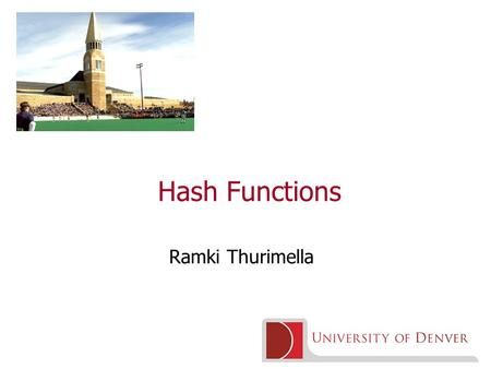 Hash Functions Ramki Thurimella. 2 What is a hash function? Also known as message digest or fingerprint Compression: A function that maps arbitrarily.