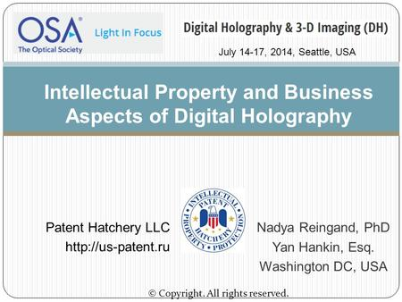 Nadya Reingand, PhD Yan Hankin, Esq. Washington DC, USA © Copyright. All rights reserved. Intellectual Property and Business Aspects of Digital Holography.