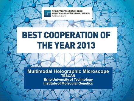 Multimodal Holographic Microscope TESCAN Brno University of Technology Institute of Molecular Genetics.