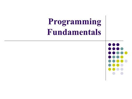 Programming Fundamentals. Summary of previous lectures Programming Language Phases of C++ Environment Variables and Data Types.