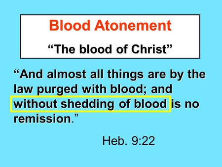 "Blood Atonement ""The blood of Christ"" ""And almost all things are by the law purged with blood; and without shedding of blood is no remission ""And almost."