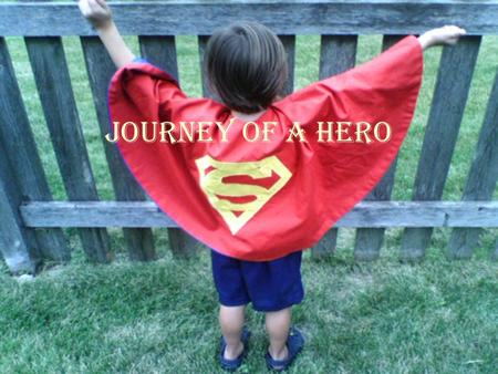 Journey of a Hero. 1. Separation/Departure Call to adventure –Appearance or meeting of the Herald –The call may occur during a crises or traumatic event.
