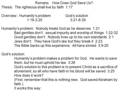 Romans How Does God Save Us? Thesis: The righteous shall live by faith 1:17 Overview: Humanity's problemGod's solution 1:18-3:20 3:21-8:39 Humanity's problem: