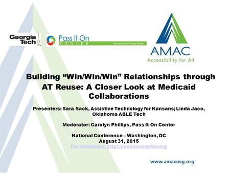 "Building ""Win/Win/Win"" Relationships through AT Reuse: A Closer Look at Medicaid Collaborations Presenters: Sara Sack, Assistive Technology for Kansans;"