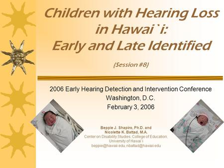 Children with Hearing Loss in Hawai`i: Early and Late Identified (Session #8) 2006 Early Hearing Detection and Intervention Conference Washington, D.C.