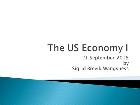 21 September 2015 by Sigrid Brevik Wangsness. I. 18 th Century  Economic reasons for the War of Independence (1775-1783)  Agriculture as the main economic.